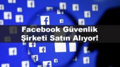 Facebook güvenlik şirketi satın alıp platformu daha güvenli hale getirecek
