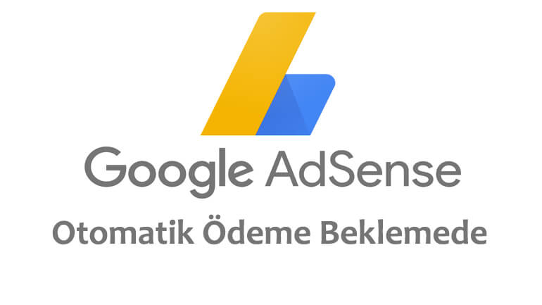 Google AdSense otomatik ödeme beklemede!