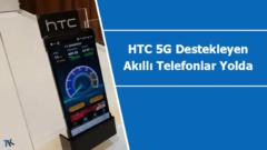 5G destekleyen HTC telefonlar 2019 bitmeden çıkış yapacak