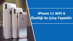 iPhone 11 WiFi 6 özelliği ile çıkış yapabilir