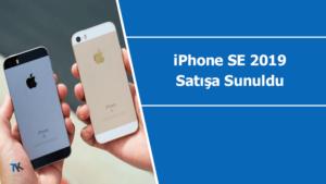 iPhone SE 2019 satışa sunuldu