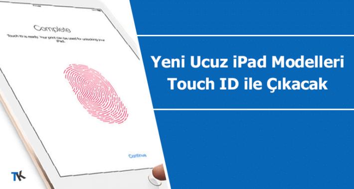 Uygun fiyatlı yeni iPad modelleri Face ID yerine Touch ID ile çıkış yapacak