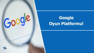 Google oyun platformu kuruyor olabilir