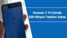 Huawei 550 milyon adet telefon satışını hedefliyor