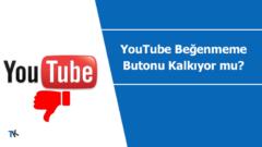YouTube beğenmeme butonu kalkıyor mu?