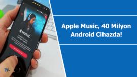 Apple Music 40 milyon Android cihaza yüklenmiş durumda