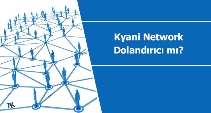 Kyani network dolandırıcı mı?