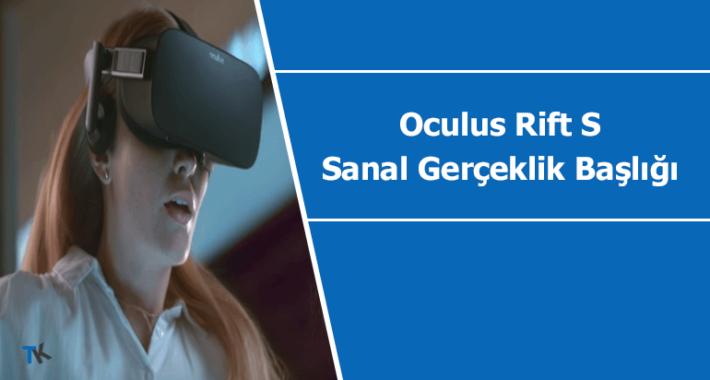 Oculus Rift S (sanal gerçeklik başlığı) resmi olarak duyuruldu