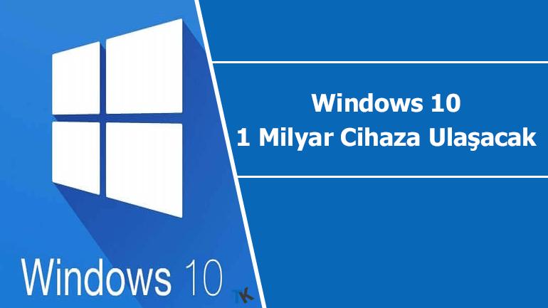 Windows 10, 1 milyar cihaz hedefine ulaşmaya az kaldı!