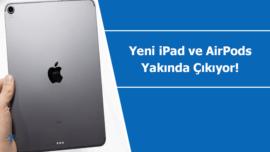 Yeni AirPods ve iPad modelleri yakında duyurulacak