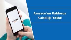 Amazon yeni bir kablosuz kulaklık modeli geliştiriyor