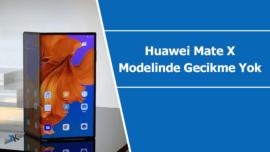 Huawei Mate X modelinde gecikme yok
