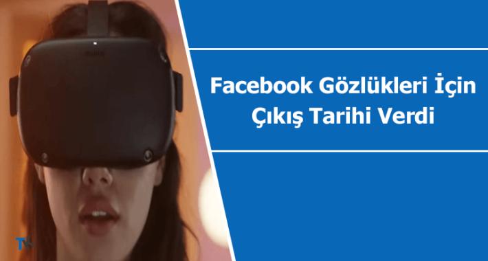 Facebook sanal gerçeklik gözlükleri için merakla beklenen tarihi verdi
