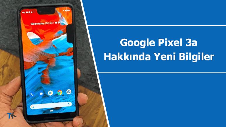 Google Pixel 3a ve 3a XL fiyatı ve teknik özellikleri hakkında yeni bilgi