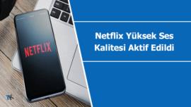 Netflix artık yüksek ses kalitesi desteği sunuyor