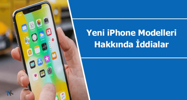 Yeni iPhone modelleri hakkında iddialar