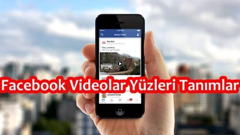 Facebook'tan yeni özellik! Videolar yüzleri tanıyacak!